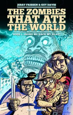 The Zombies That Ate the World, Book 1: Bring Me Back My Head!
