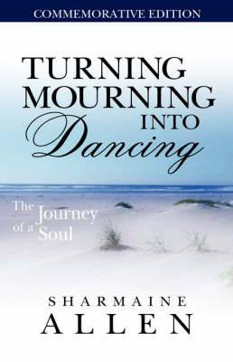 Turning Mourning Into Dancing-A Journey of a Soul