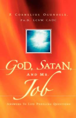 God, Satan, and Mr. Job: Answers to Life Puzzling Questions