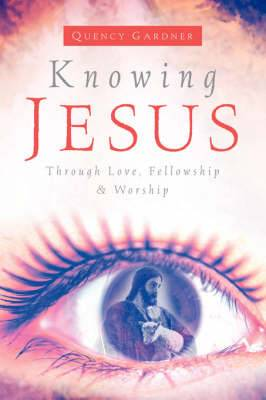Knowing Jesus Through Love, Fellowship & Worship