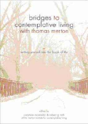 Bridges to Contemplative Living with Thomas Merton: v. 1: Entering the School of Your Experience