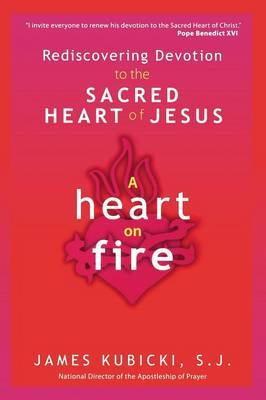 A Heart on Fire: Rediscovering Devotion to the Sacred Heart of Jesus