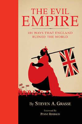 Evil Empire: 101 Ways Britain Ruined the World