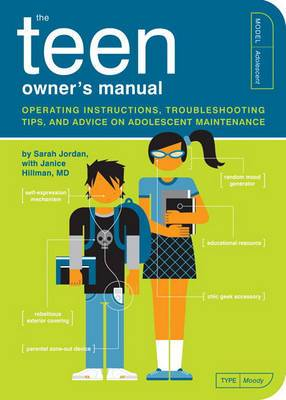 Teenager Owner's Manual: Operating Instructions, Trouble-shooting Tips, and Advice on Adolescent Maintenance