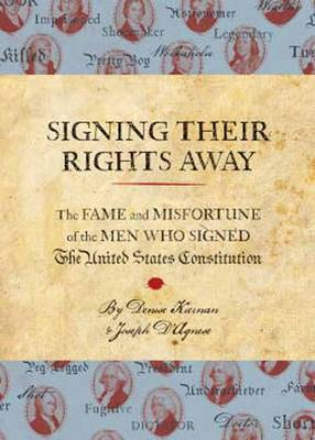 Signing Their Rights Away: The Fame and Misfortune of the Men Who Signed the U.S. Constitution