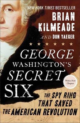 George Washington's Secret Six: The Spy Ring That Saved theAmerican Revolution