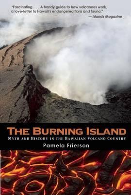 The Burning Island: Myth and History of the Hawaiian Volcano Country