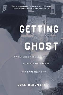 Getting Ghost: Two Young Lives and the Struggle for the Soul of Detroit