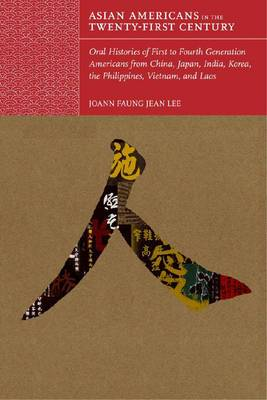 Asian Americans in the Twenty-first Century: Oral Histories of First- to Fourth-generation Americans and China, Japan, India, Korea, the Philippines, Vietnam, and LA
