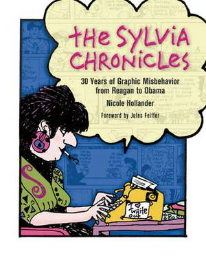 The Sylvia Chronicles: 30 Years of Graphic Misbehavior from Reagan to Obama