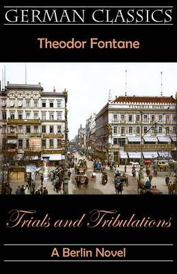 Trials and Tribulations. A Berlin Novel (Irrungen, Wirrungen)