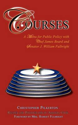 Courses: A Menu for Public Policy with Chef James Beard and Senator J. William Fulbright