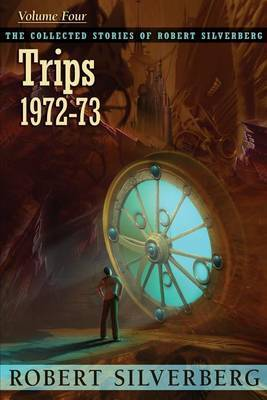 The Collected Stories of Robert Silverberg, Volume 4: Trips