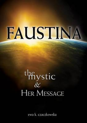 Faustina: The Mystic and Her Message: The Mystic and Her Message