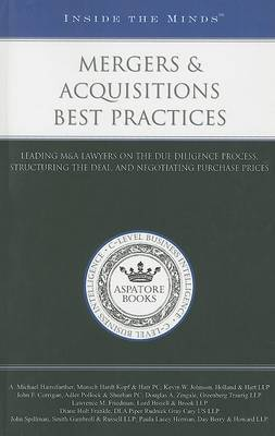 Mergers and Acquisitions Best Practices: Leading M&A Lawyers on the Due Diligence Process, Structuring the Deal, and Negotiating Purchase Prices