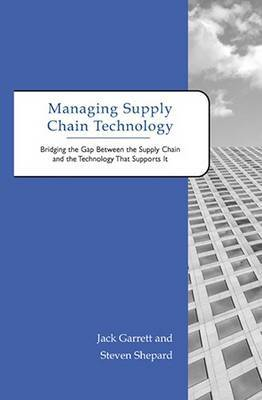 Managing Supply Chain Technology: Bridging the Gap Between the Supply Chain and the Technology That Supports it