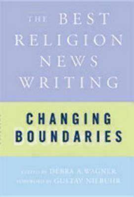 Changing Boundaries: A Collection of Award-winning Journalism from Associated Church Press Members