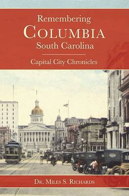 Remembering Columbia, South Carolina: Capital City Chronicles