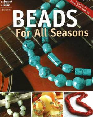 Beads for All Seasons: Presented by  Simply Beads  Magazines