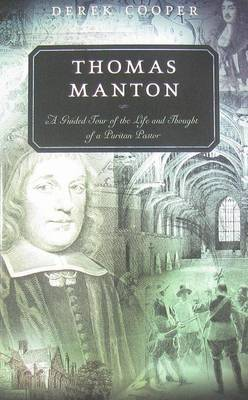 Thomas Manton: A Guided Tour of the Life and Thought of a Puritan Pastor