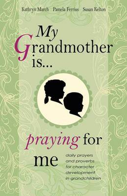 My Grandmother Is Praying for Me: Daily Prayers and Proverbs for Character Development in Grandchildren