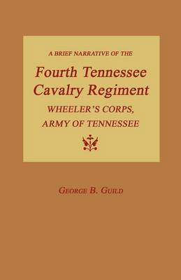 A Brief Narrative of the Fourth Tennessee Cavalry Regiment, Wheeler's Corps, Army of Tennessee