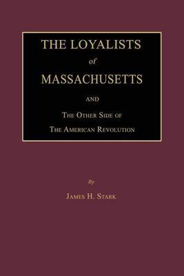 The Loyalists of Massachusetts and the Other Side of the American Revolution