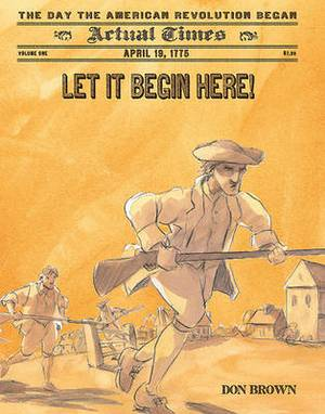 Let It Begin Here!: April 19, 1775, the Day the American Revolution Began