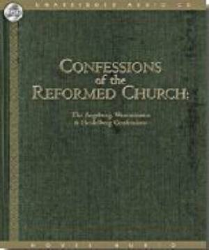 Confessions of the Reformed Church: The Augsburg, Westminster and Heidelberg Confessions
