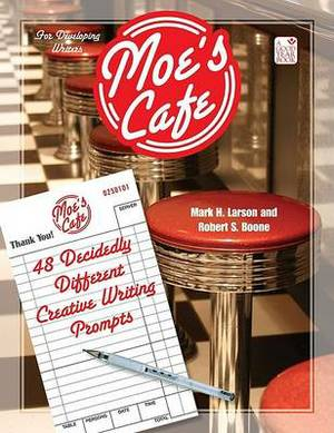 Moe's Cafe: 48 Decidedly Different Creative Writing Prompts