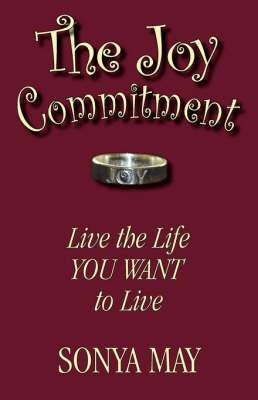 The Joy Commitment: Live the Life You Want to Live