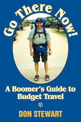 Go There Now!: A Boomer's Guide to Budget Travel