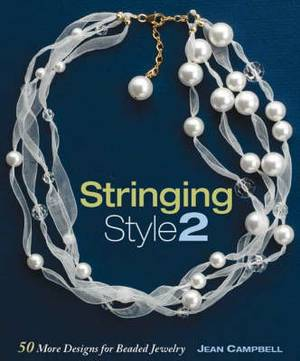 Stringing Style 2: 50 More Designs for Beaded Jewelry