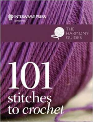 101 Stitches to Crochet: Harmony Guides