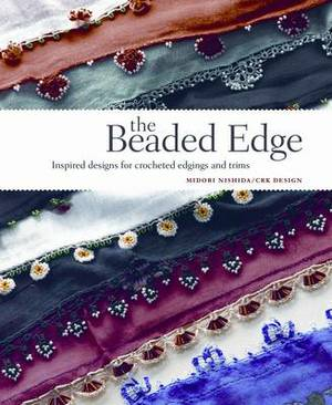 The Beaded Edge: Inspired Designs for Crocheted Edgings and Trims