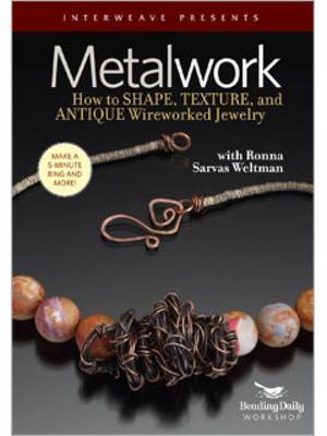 Metalwork: How to Shape Texture and Antique Wireworked Jewelry with Ronna Sarvas Weltman
