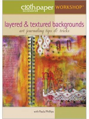 Layered & Textured Backgrounds: Art Journaling Tips & Tricks