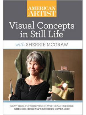 Visual Concepts in Still Life with Sherrie McGraw