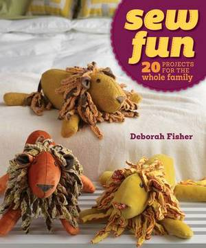 Sew Fun: 20 Projects for the Whole Family