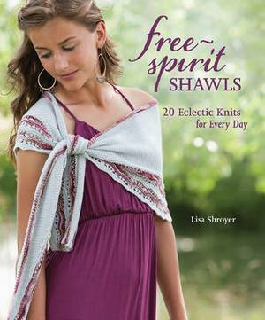 Free-Spirit Shawls: 20 Eclectic Knits for Every Day
