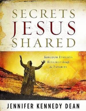 Secrets Jesus Shared: Kingdom Insights Revealed Through the Parables