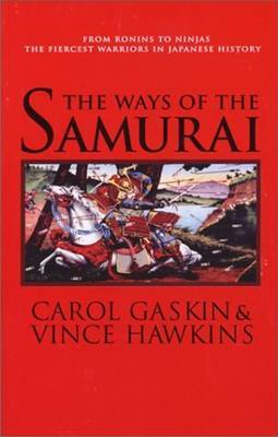 The Ways of the Samurai: From Ronins to Ninjas, the Fiercest Warriors in Japan