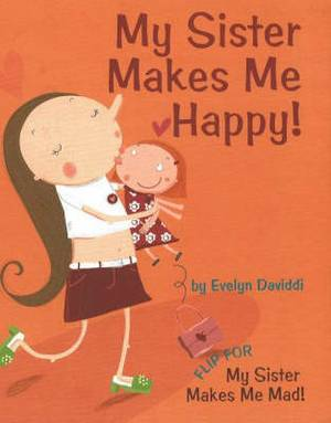 My Sister Makes Me Happy!: My Sister Makes Me Mad!