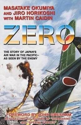 Zero: The Story of Japan's Air War in the Pacific -- as Seen by the Enemy