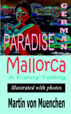 German Paradise Mallorca: A Funny Telling (Illustrated with Photos)