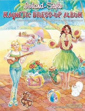 Island-Style Magnetic Dress-Up Album: Create Your Own Island Outfits with Over 50 Fun Tropical Pieces!