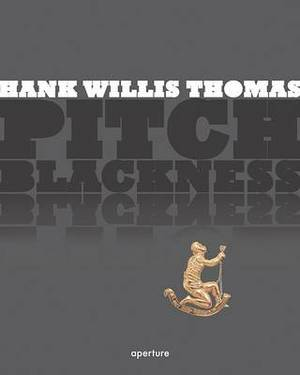 Hank Willis Thomas: Pitch Blackness
