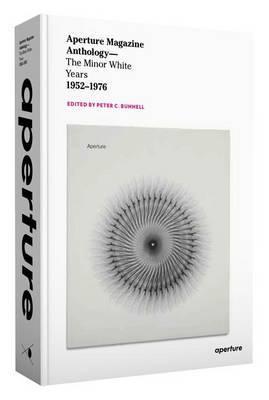 Aperture Magazine Anthology: The Minor White Years, 1952-1976