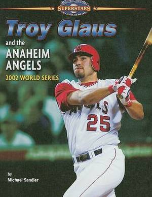 Troy Glaus and the Anaheim Angels: 2002 World Series