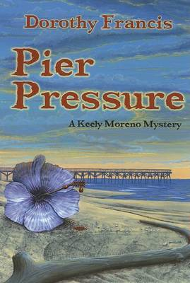 Pier Pressure: A Keely Moreno Mystery